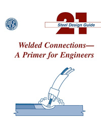 Design Guide 21: Welded Connections--A Primer for Engineers