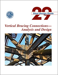 Design Guide 29: Vertical Bracing Connections--Analysis and Design
