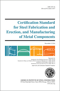 Certification Standard for Steel Fabrication and Erection, and Manufacturing of Metal Components (AISC 207-16)